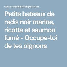 Petits bateaux de radis noir marine, ricotta et saumon fumé - Occupe-toi de tes oignons