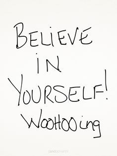 Believe in yourself & keep WOOHOOing!  #woohooing is about living your life to the fullest each day! |Pinned from PinTo for iPad|