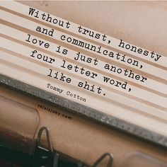 Without trust, honesty and communication, love is just another four letter word, like shit. -Tommy Cotton. quote. life quotes. love quotes. honesty. trust. communication. one sided. relationship quotes. www.thisisjaky.com