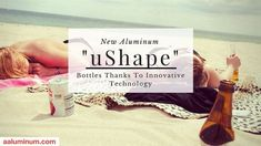 """New Aluminum """"uShape"""" Bottles Thanks to Innovative Technology New Technology, Drink Bottles, Continue Reading, Innovation, Thankful, Packaging, Facts, Create, News"""