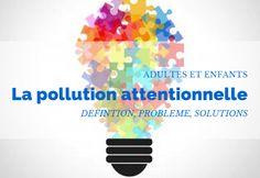 [Adultes et enfants] La pollution attentionnelle : c'est quoi ? en quoi pose-t-elle problème ? comment y remédier ? Ap French, Care Box, Emotion, Conscience, Solution, Positivity, Motivation, Pose, Adhd