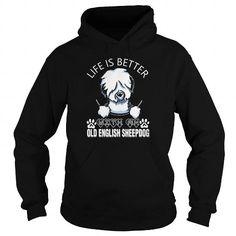 LIFE IS BETTER WITH AN OLD ENGLISH SHEEPDOG SHIRT T-SHIRTS, HOODIES, SWEATSHIRT (39.99$ ==► Shopping Now)