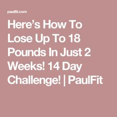 Here's How To Lose Up To 18 Pounds In Just 2 Weeks! 14 Day Challenge! | PaulFit