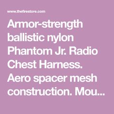 Armor-strength ballistic nylon Phantom Jr. Radio Chest Harness. Aero spacer mesh construction. Mounts directly to suspenders