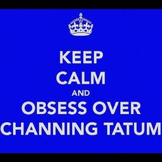Keep Calm & Obsess Over Channing Tatum #TheVow