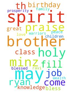 Praise the Lord Brother, with great - Praise the Lord Brother, with great joy I would like you and your prayer warriors to pray for my husband Ravi Roshan Minz for his birthday on 3rd OCTOBER. Mob. No 9425761492brother do call him for his birthday . Brother do pray for his success n prosperity in his job at Bathinda. May choicest blessing come to him , fill him with holy spirit peace love n care. He may be blessed with good health wealth and knowledge. Bless our sons Yash Ryan Minz in 10th…