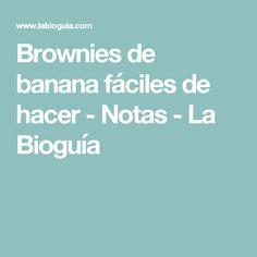Brownies de banana fáciles de hacer - Notas - La Bioguía