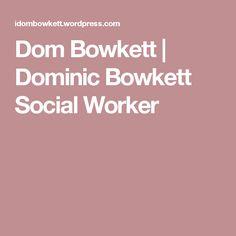 Dom Bowkett | Dominic Bowkett Social Worker