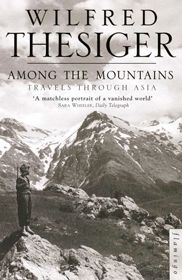 Among the Mountains: travels through Asia – Wilfred Thesiger #themountainlibrary
