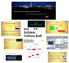 Lean Six Sigma Yellow Belt  $89.00   The Highly requested Lean Six Sigma Yellow Belt Course is finally here the course includes a 154 slide PowerPoint presentation, excel A3 template and 14 page pdf yellow belt introduction.  Requirements to be certified by the Institute for Strategic Improvement include:  A 25 Question Certification Examination Submit an Improvement Project in A3 format