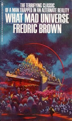 Publication: What Mad Universe Authors: Fredric Brown Year: 1978-08-00 ISBN: 0-553-10336-9 [978-0-553-10336-6] Publisher: Bantam Books Cover: Paul Lehr