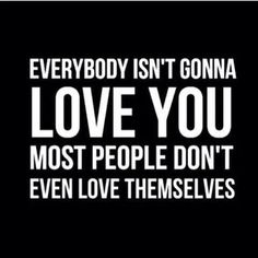 Everybody isn`t gonna love you quote on imgfave Quotes Thoughts, Words Quotes, Me Quotes, Motivational Quotes, Inspirational Quotes, Sayings, Great Quotes, Quotes To Live By, Gonna Love You