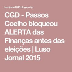 CGD - Passos Coelho bloqueou ALERTA das Finanças antes das eleições         |          Luso Jornal 2015