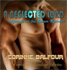 A Neglected Lord (Revenge on the Harem Mistress) (Lords of Bondage Book 4) - Kindle edition by Corinne Balfour. Romance Kindle eBooks @ Amazon.com.