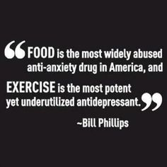 Bill Phillips - Food is the most widely abused anti-anxiety drug...