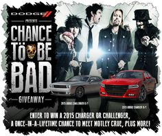 I just entered to win a 2015 Charger or Challenger, and a once-in-a-lifetime chance to meet Motley Crue!