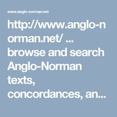 http://www.anglo-norman.net/ ... browse and search Anglo-Norman texts, concordances, and wordlists.