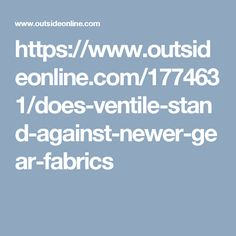 https://www.outsideonline.com/1774631/does-ventile-stand-against-newer-gear-fabrics