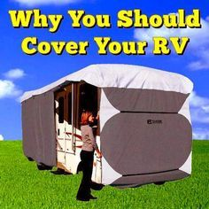 Why You Should Cover Your RV…