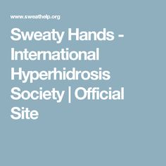 Sweaty Hands - International Hyperhidrosis Society   Official Site