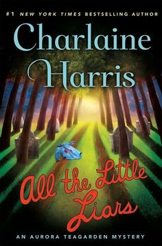 All the Little Liars (Aurora Teagarden #9) by Charlaine Harris - October 11th 2016 by Minotaur Books
