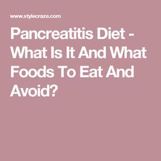 Pancreatitis Diet - What Is It And What Foods To Eat And Avoid?