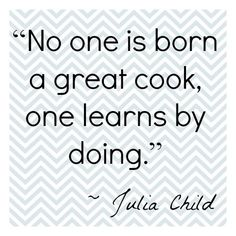 Julia Child Quote Like everything else in life--get out there and start.Excellent Julia Child Quote Like everything else in life--get out there and start. Julia Child Quotes, Quotes For Kids, Great Quotes, Quotes To Live By, Inspirational Quotes, Inspire Quotes, Chef Quotes, Food Quotes, Funny Cooking Quotes