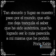 〽️ Sólo me deja tranquila el saber que he sido auténtica...Frida Kahlo