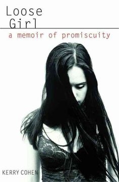 Loose Girl: A Memoir of Promiscuity. http://library.sjeccd.edu/record=b1161217~S1