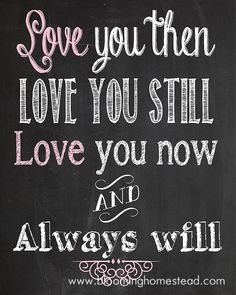 Love you then, Love you still, Love you now and Always will