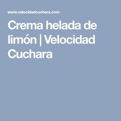 Crema helada de limón | Velocidad Cuchara
