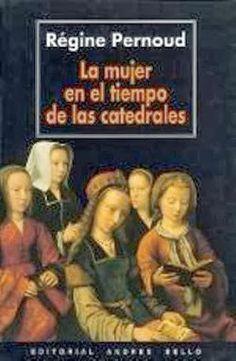 Palabras que hablan de historia | Blog de libros de historia: La mujer en el tiempo de las catedrales | Régine Pernoud