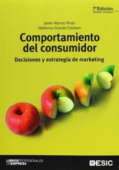 Comportamiento del consumidor : decisiones y estrategia de marketing / Javier Alonso Rivas, Ildefonso Grande Esteban. 7ª ed. (2013)