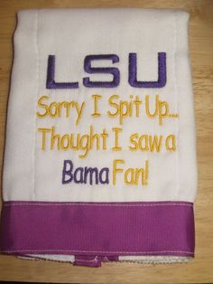 LSU burp cloth.  too funny!!! needs to be ole miss!!  only $12 from etsy!