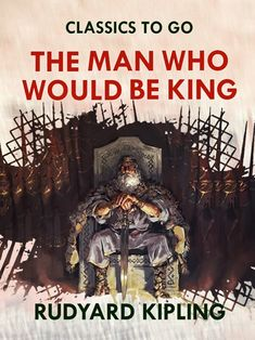Buy The Man Who Would Be King by Rudyard Kipling and Read this Book on Kobo's Free Apps. Discover Kobo's Vast Collection of Ebooks and Audiobooks Today - Over 4 Million Titles! King Book, Story Writer, If Rudyard Kipling, Short Stories, The Man, Free Apps, Audiobooks, Ebooks, Novels