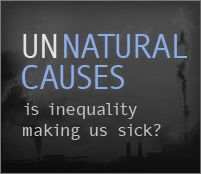 UNNATURAL CAUSES is inequality making us sick? Interesting Documentary... want to watch!