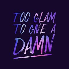 Too Glam To Give A Damn Get it here: https://www.redbubble.com/people/technicole/works/27916106-too-glam-to-give-a-damn?asc=u
