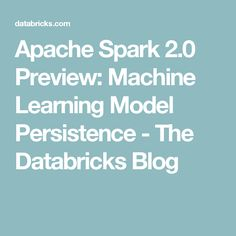 Apache Spark 2.0 Preview: Machine Learning Model Persistence - The Databricks Blog