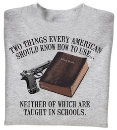 Sadly this is true... Proud Gun owner & Proud follower of Christ! I want one of these T- shirts!
