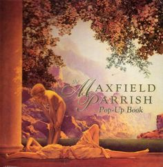 Maxfield Parrish Pop-Up Book.  On the cover ~ Daybreak...  A print of this in its original rococo frame, hangs over my grandfather's roll-top desk in my home. I found it at an antique store in Columbus, Mississippi, when I was in college at M.U.W. The dealer said he had bought it at an estate sale in New Orleans and that it had been acquired by the couple in the 1920's, while on their honeymoon in New York City. I just love knowing that...