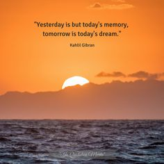 """""""Yesterday is but today's memory, tomorrow is today's dream. Kahlil Gibran, Khalil Gibran Quotes, Quotes For Students, Quotes For Kids, Customer Service Quotes, Motto Quotes, True Feelings Quotes, Team Building Quotes, Bitch"""