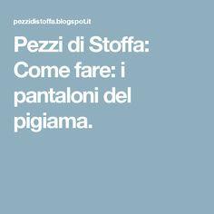 Pezzi di Stoffa: Come fare: i pantaloni del pigiama.