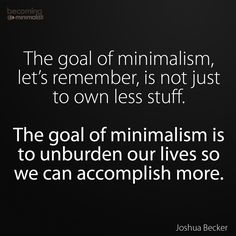 I like this thought about minimalism. To add to that, I think minimalism can also . - Minimalism - FREE, CHEAP AND EASY Tips for Living a Minimalist Lifestyle ! Minimal Living, Simple Living, Quotes To Live By, Life Quotes, Vie Simple, Becoming Minimalist, Minimalist Lifestyle, Good Advice, Konmari