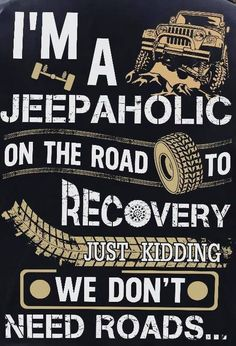 I'm a Jeepaholic on the road to recover. Just kidding, we don't need roads. Jeep Wj, Jeep Wrangler Jk, Jeep Wrangler Unlimited, Jeep Truck, Jeep Quotes, Jeep Sayings, Jeep Humor, Jeep Funny, Jeep Scout