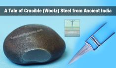A tale of crucible (wootz) steel from Ancient India - http://www.sanskritimagazine.com/history/tale-crucible-wootz-steel-ancient-india/