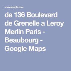 de 136 Boulevard de Grenelle a Leroy Merlin Paris - Beaubourg - Google Maps Driving Directions, View Map, Paris, Leroy Merlin, Google, Comic, Montmartre Paris, Paris France