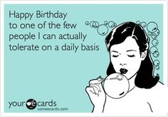 Birthday - Happy Birthday Funny - Funny Birthday meme - - Happy Birthday To One Of The Few People I Can Actually Tolerate On A Daily Basis Happy Birthday Quotes For Friends, Birthday Wishes Funny, Happy Birthday Meme, Happy Birthday Greetings, Card Birthday, Happy Birthday Someecards, Happy Birthday Soul Sister, Friend Birthday Quotes Funny, Happy Birthday Sister Funny