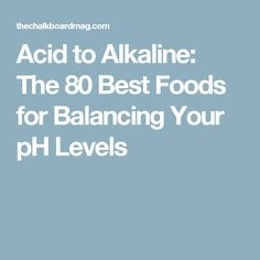 Acid to Alkaline: The 80 Best Foods for Balancing Your pH Levels