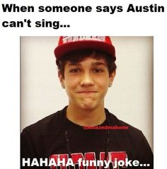 i have a bunch of friends who dont even know who austin is and im like dont talk to me anymore