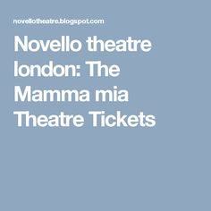 Novello theatre london: The Mamma mia Theatre Tickets